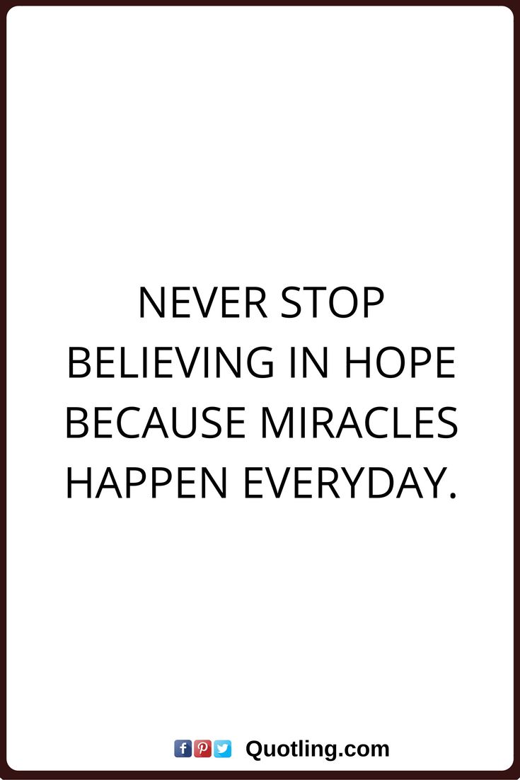 hope quotes Never stop believing in hope because miracles happen everyday.