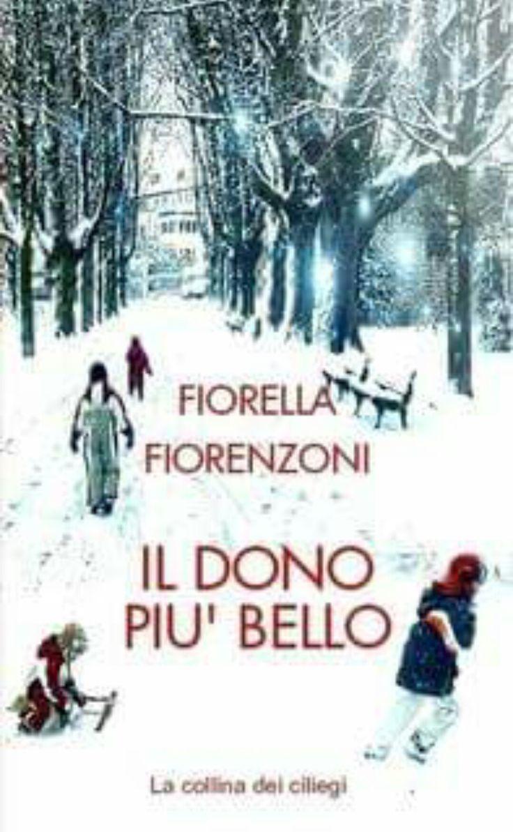 Fiorella Fiorenzoni, dono più bello, la collina dei ciliegi Editore, 2017  Una storia di Natale tra sogno e magia, realtà e finzione