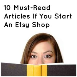 10 Must-Read Articles If You Start An Etsy Shop http://www.craftmakerpro.com/business-tips/10-must-read-articles-start-etsy-shop/?doing_wp_cron=1392872872.0147550106048583984375