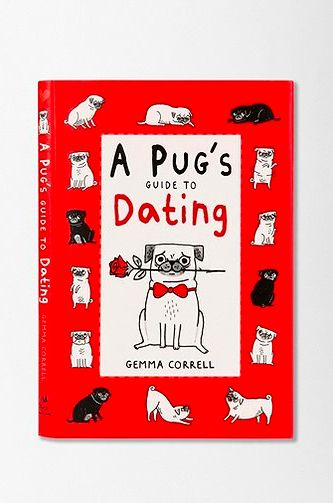 A Pug's Guide To Dating by Gemma Correll, $14.95 / 25 Adorable Gifts For Your Valentine For Under $25