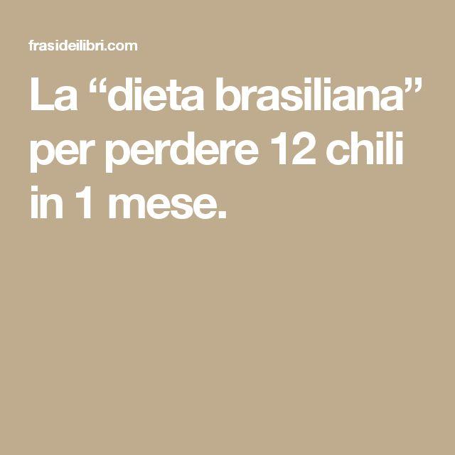 """La """"dieta brasiliana"""" per perdere 12 chili in 1 mese."""