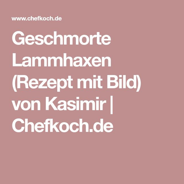 Geschmorte Lammhaxen (Rezept mit Bild) von Kasimir   Chefkoch.de