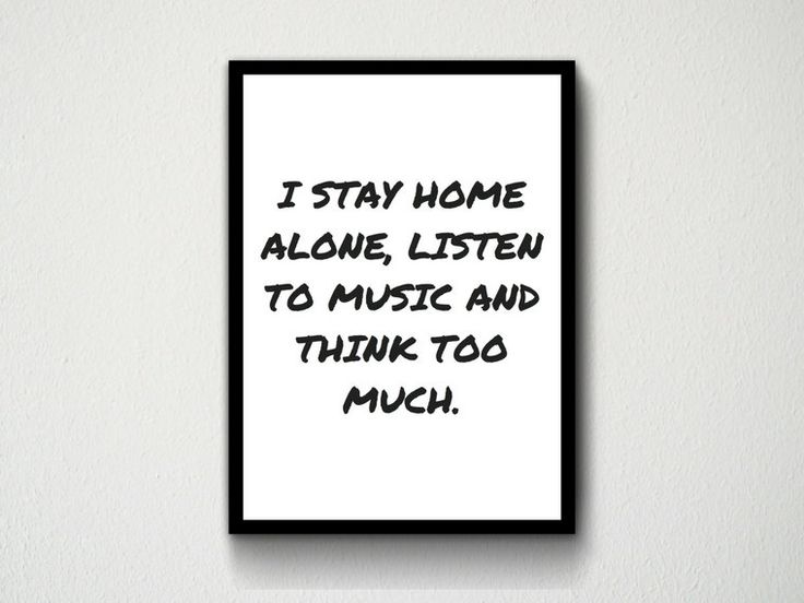 Digital Download Typography Wall Art Quote, I Stay Home Alone, Listen To Music And Think Too Much, Customisable, Gift, Present, Print by DesignsByMoniqueAU on Etsy