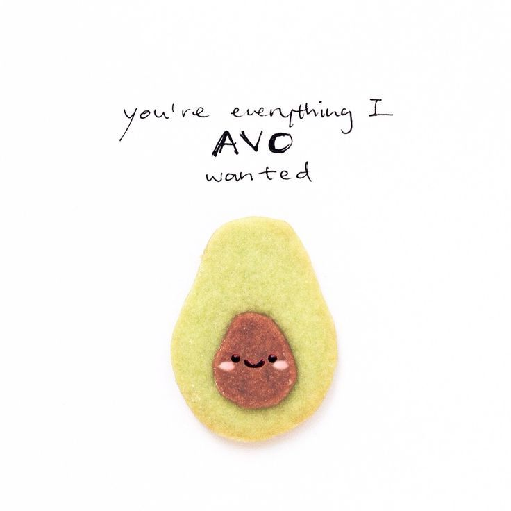 Avocado puns.                                                                                                                                                                                 More