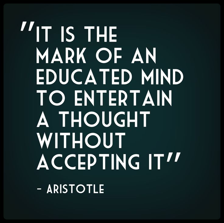 """It is the mark of an educated mind to entertain a thought without accepting it."" Aristotle #quote #education #aristotle"