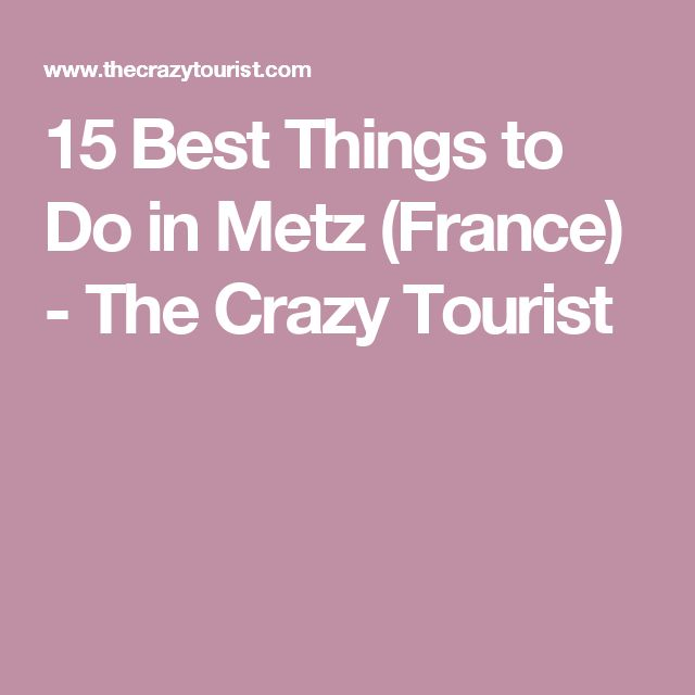 15 Best Things to Do in Metz (France) - The Crazy Tourist