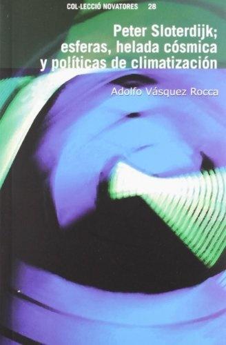 Peter Sloterdijk : esferas, helada cósmica y políticas de climatización by Adolfo Vásquez Rocca, http://www.amazon.co.uk/dp/8478225234/ref=cm_sw_r_pi_dp_Q6NIrb0Q8Q239/278-2914142-7844933