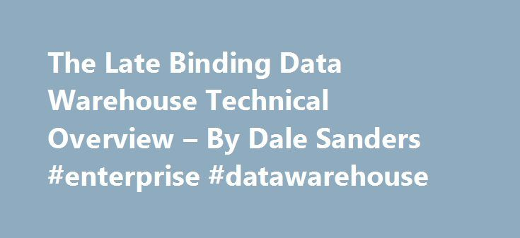 "The Late Binding Data Warehouse Technical Overview – By Dale Sanders #enterprise #datawarehouse http://trinidad-and-tobago.remmont.com/the-late-binding-data-warehouse-technical-overview-by-dale-sanders-enterprise-datawarehouse/  # The Late-Binding™ Data Warehouse: A Detailed Technical Overview The Concept of Data Binding Data can be ""bound"" to business rules that are implemented as algorithms, calculations, and inferences acting upon that data. Examples of binding data to business rules in…"