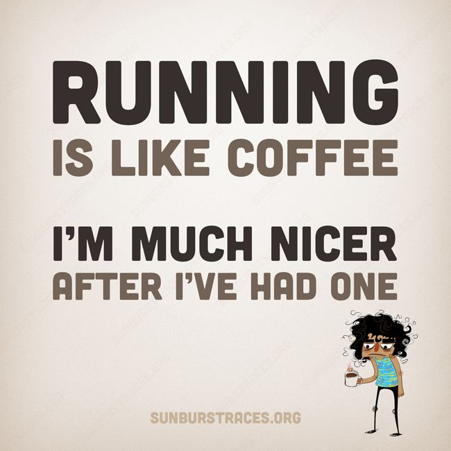 Running is like coffee. I'm much nicer after I've had one. Training motivation, humor, fitspiration.