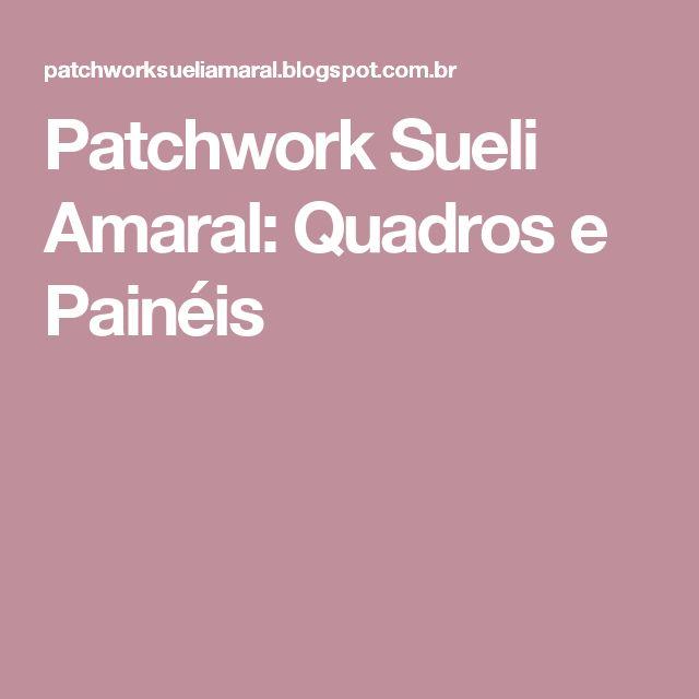 Patchwork Sueli Amaral: Quadros e Painéis