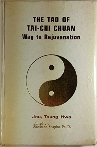 The Tao of Tai-Chi Chuan: Way to Rejuvenation Tai Chi Fou...