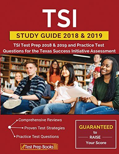 TSI Study Guide 2018 & 2019: TSI Test Prep 2018 & 2019 and Practice Test Questions for the Texas Success Initiative Assessment - TSI Study Guide 2018 & 2019: TSI Test Prep 2018 & 2019 and Practice Test Questions for the Texas Success Initiative Assessment Developed for test takers trying to achieve a passing score on the TSI assessment, this comprehensive study guide includes: •Quick Overview •Test-Taking Strategies •Intro...