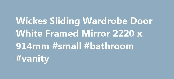 Wickes Sliding Wardrobe Door White Framed Mirror 2220 x 914mm #small #bathroom #vanity http://bathroom.nef2.com/2017/05/03/wickes-sliding-wardrobe-door-white-framed-mirror-2220-x-914mm-small-bathroom-vanity/  #sliding bathroom doors Next day delivery: 7.95 Next day AM delivery: 12.95 Saturday delivery: 12.95 Next day delivery: FREE Next day AM delivery: 5 Saturday delivery: 5 This delivery information applies to 'standard' products ordered online or by telephone. Go…  Read more
