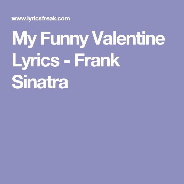 Lyrics To My Funny Valentine By Frank Sinatra: Writer(s): Rodgers/hart / My  Funny Valentine / Sweet Comic Valentine / You Make Me Smile