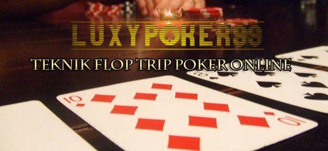 Teknik flop trip sebelum melakukan main poker online di agen poker online deposit murah 10rb anda harus paham dengan trik main poker online indonesia.
