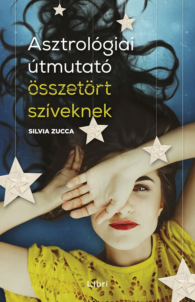 Silvia Zucca: Asztrológiai útmutató összetört szíveknek