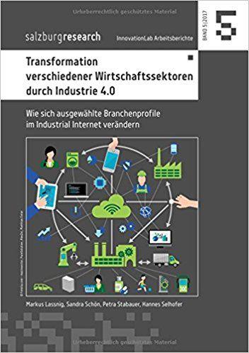 Transformation verschiedener Wirtschaftssektoren durch Industrie 4.0 : Wie sich ausgewählte Branchenprofile im Industrial Internet verändern / Markus Lassnig ... [et al.]. Books on Demand, cop. 2017