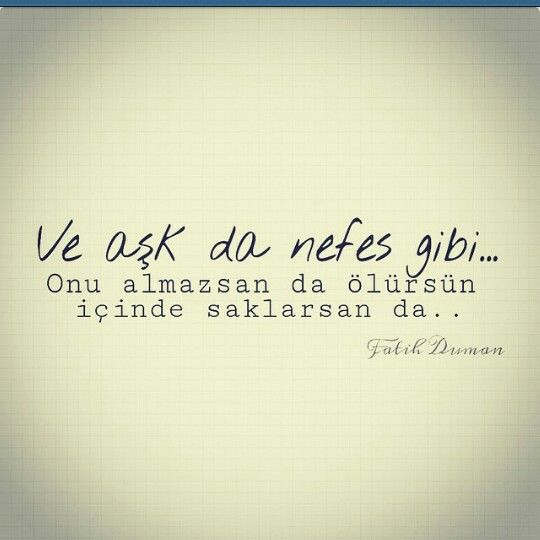 Ve aşk da nefes gibi… Onu almazsan da ölürsün, içinde saklarsan da…
