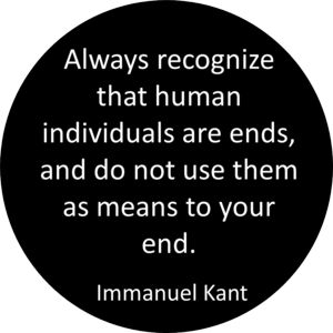 Immanuel Kant's famous phrase that is indeed in my opinion absolute. A simple yet highly overlooked philosophy by many as displayed by the horrific acts harm and violence we have encountered in our time.