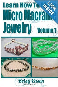 Learn How To Make Micro Macrame Jewelry: Learn how you can start making Micro Macramé jewelry quickly and easily!: Kelsy Eason: 978149058744...