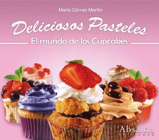 Deliciosos Pasteles. El mundo de los Cupcakes de María Gómez Martín