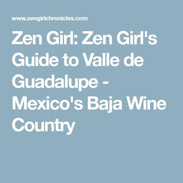 Zen Girl: Zen Girl's Guide to Valle de Guadalupe - Mexico's Baja Wine Country