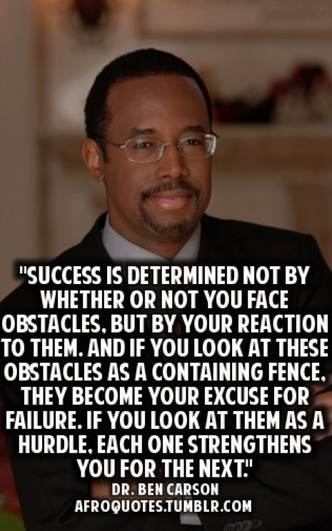 """""""Success is determined not by whether or not you face obstacles …"""" ~ Dr. Ben Carson • photo: courtesy of Ben Carson http://www.washingtontimes.com/news/2013/jul/17/proportional-taxation-works-because-its-fair-to-ev/"""