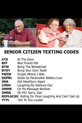 #Elderly texting codes. Humorous stereotyping of the elderly. No offense intended. See our blog: seniorcitizendad.blogspot.com