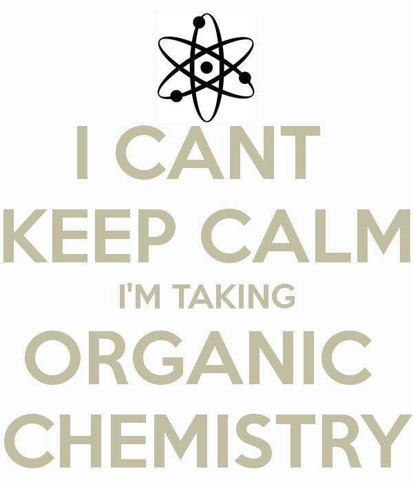 As much as we want to keep calm! Organic Chemistry demands we work hard :P