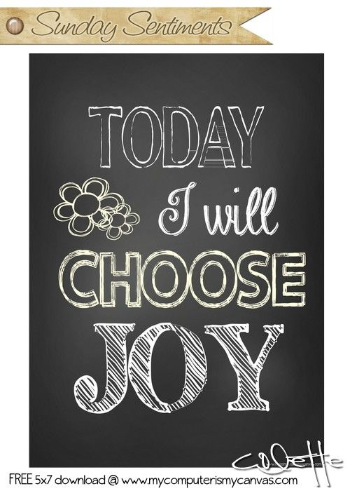 Inspirational Quote Series... Sunday Sentiments 5x7 free printable - Today I Choose JOY #mycomputerismycanvas