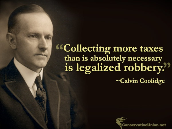"""Collecting more taxes than is absolutely necessary is legalized robbery."" ~Calvin Coolidge #conservative #quotes #conservatism"