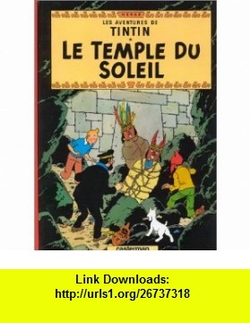 Tintin Le Temple Du Soleil (French Edition) (9782203001138) Herge , ISBN-10: 2203001135  , ISBN-13: 978-2203001138 ,  , tutorials , pdf , ebook , torrent , downloads , rapidshare , filesonic , hotfile , megaupload , fileserve