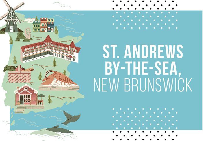 St. Andrews-by-the-Sea, New Brunswick—What to see, do and eat in St. Andrews and the surrounding area.