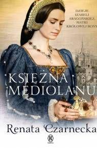 ebook Księżna Mediolanu. Dzieje Izabeli Aragońskiej, matki królowej Bony