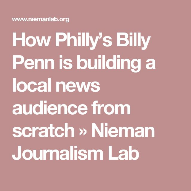 How Philly's Billy Penn is building a local news audience from scratch » Nieman Journalism Lab