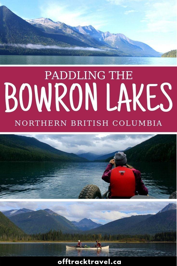 Bowron Lakes Canoe Circuit A Parallelogram Of Paddling Paradise Roving Foleys Canoe Trip Kayaking Kayaking Tips