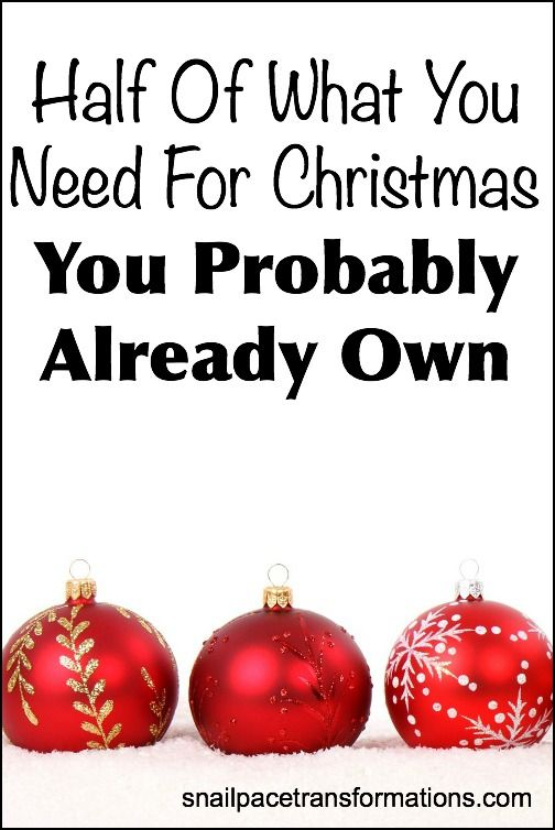 Half of What you Need for Christmas you Probably Already own.