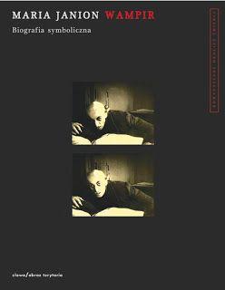 """Zasadniczo o fantastyce: Wampiry wg Janion - """"Wampir. Biografia symboliczna"""", Maria Janion, słowo/obraz/terytoria 2008"""