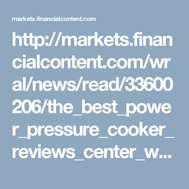 http://markets.financialcontent.com/wral/news/read/33600206/the_best_power_pressure_cooker_reviews_center_website_launched