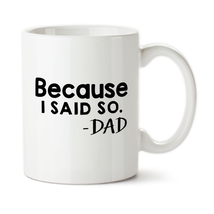 Coffee Mug, Because I Said So, Father Knows Best, Father's Day Gifts, Birthday For Dad, Custom Mug, Tea Mug