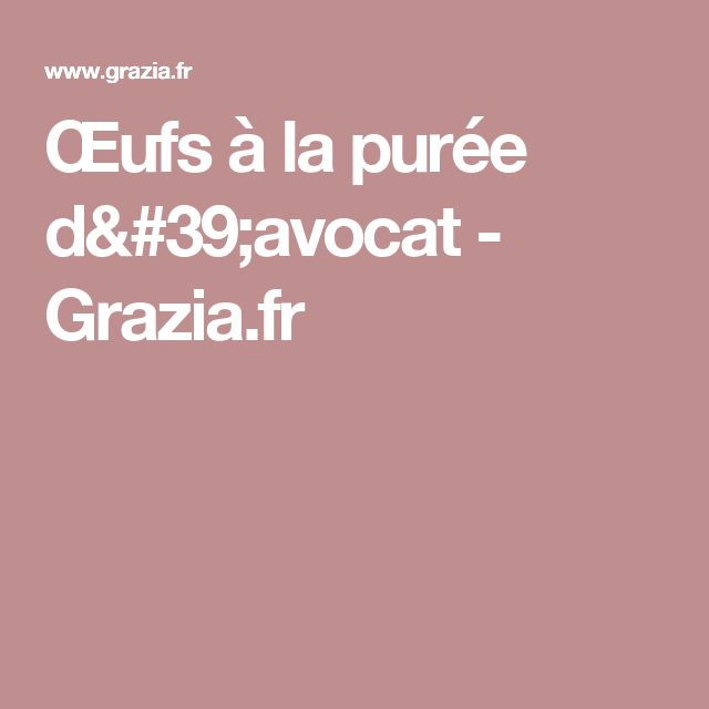 Œufs à la purée d'avocat - Grazia.fr