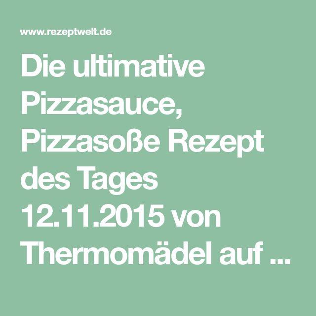 Die ultimative Pizzasauce, Pizzasoße Rezept des Tages 12.11.2015 von Thermomädel auf www.rezeptwelt.de, der Thermomix ® Community