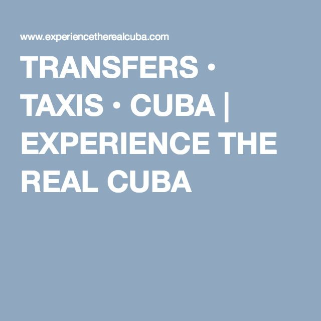 TRANSFERS • TAXIS • CUBA | EXPERIENCE THE REAL CUBA