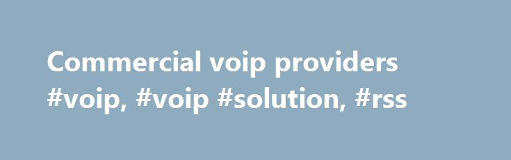 Commercial voip providers #voip, #voip #solution, #rss http://answer.nef2.com/commercial-voip-providers-voip-voip-solution-rss/  # All International Calling Rates Slash your International Phone Bill by up to 95% with rock-bottom rates to countries all around the world NOTE: Calling Card and VoIP Direct rates are 1¢/minute higher than our VoIP rates, which is the cost of calling our access numbers. Search for rates by country or browse alphabetically. Search for rates by country name, dial…