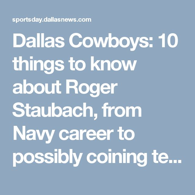 Dallas Cowboys: 10 things to know about Roger Staubach, from Navy career to possibly coining term 'Hail Mary' | SportsDay