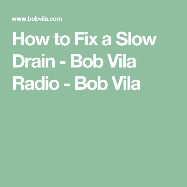 How to Fix a Slow Drain - Bob Vila Radio - Bob Vila