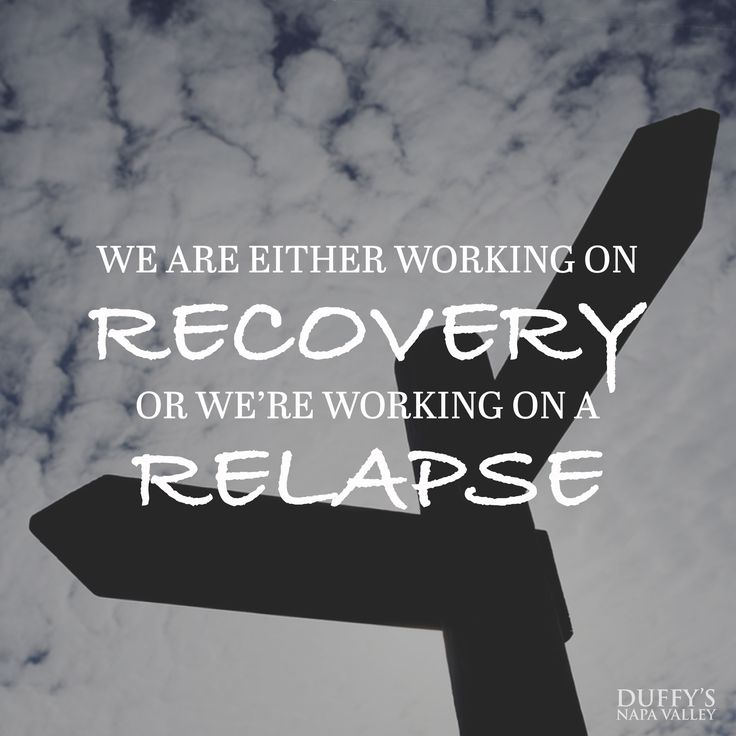We are either working on recovery or we're working on a relapse