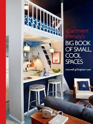 Big Book of Small Cool Spaces: Creative interior design from Apartment Therapy.