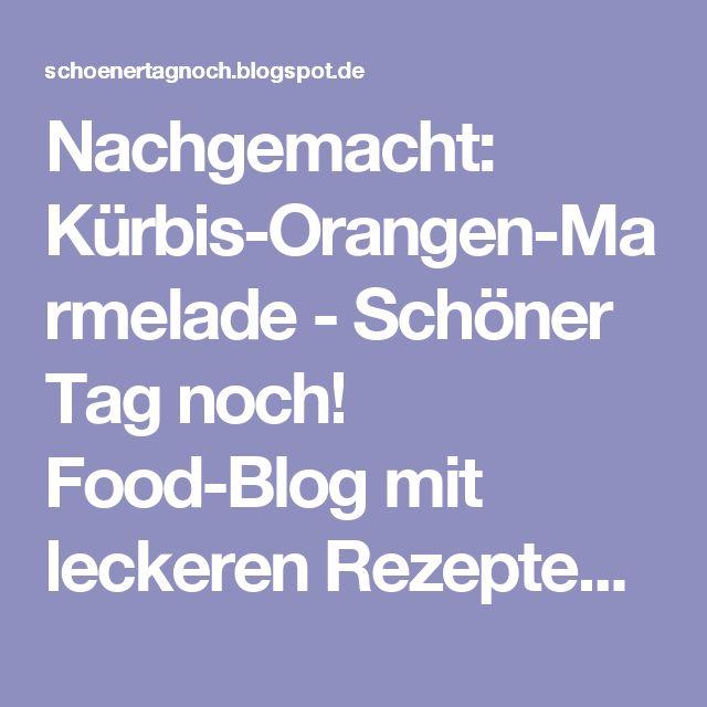 Nachgemacht: Kürbis-Orangen-Marmelade - Schöner Tag noch! Food-Blog mit leckeren Rezepten für jeden Tag