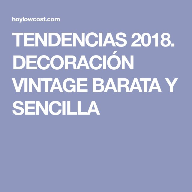 TENDENCIAS 2018. DECORACIÓN VINTAGE BARATA Y SENCILLA